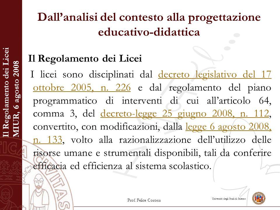 Università degli Studi di Salerno Dall'analisi del contesto alla progettazione educativo-didattica Il Regolamento dei Licei I licei sono disciplinati