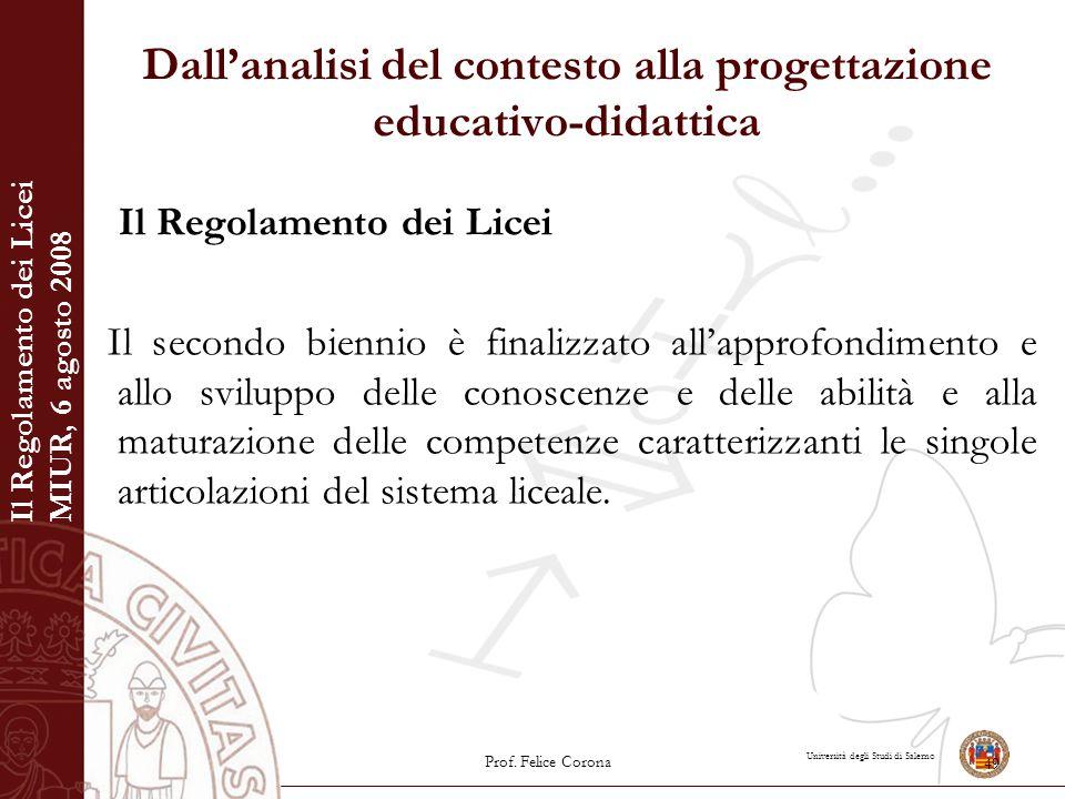Università degli Studi di Salerno Dall'analisi del contesto alla progettazione educativo-didattica Il Regolamento dei Licei Il secondo biennio è final