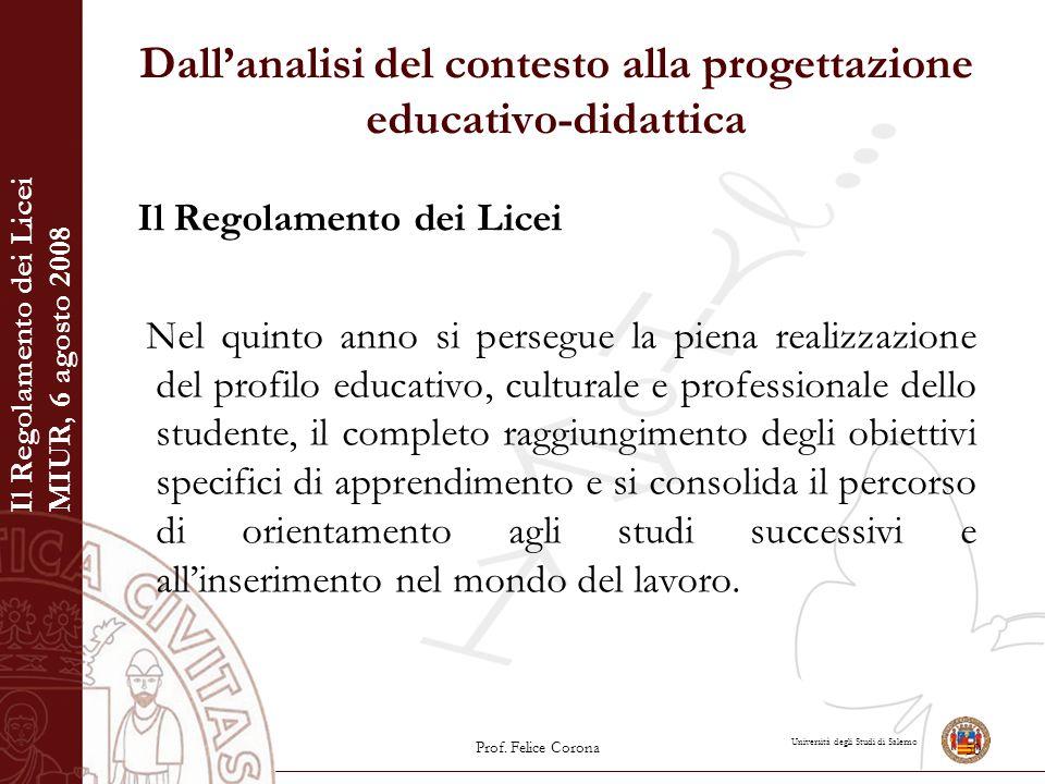 Università degli Studi di Salerno Dall'analisi del contesto alla progettazione educativo-didattica Il Regolamento dei Licei Nel quinto anno si persegu