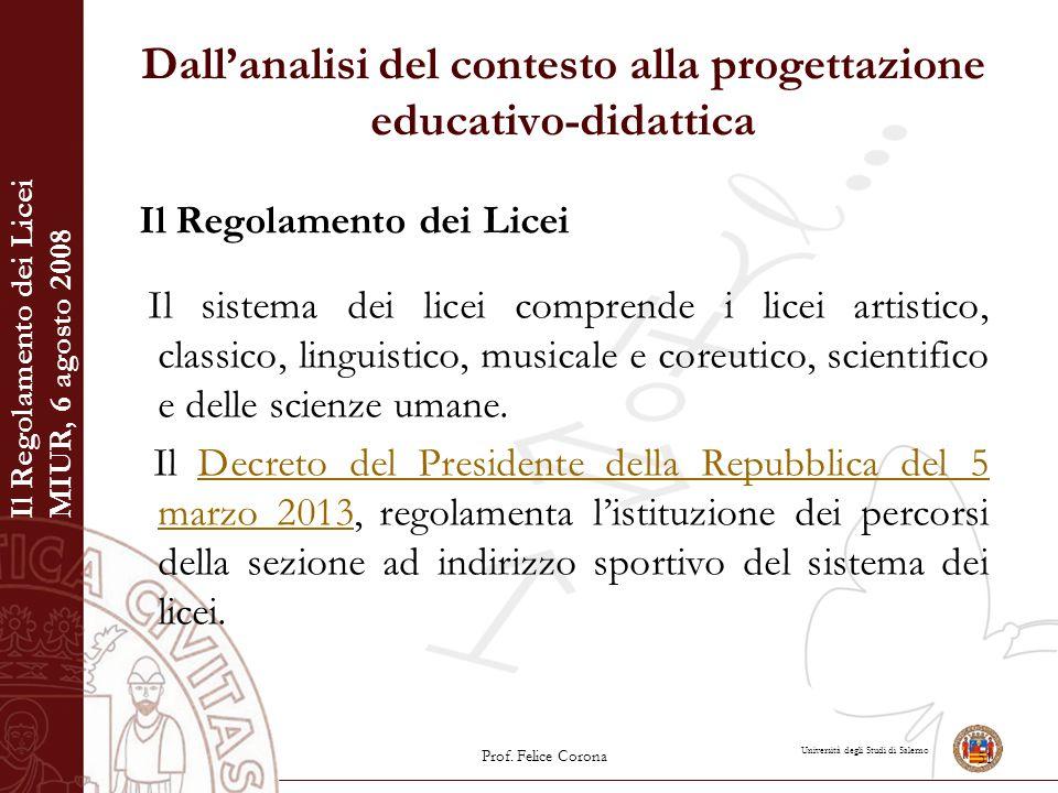 Università degli Studi di Salerno Dall'analisi del contesto alla progettazione educativo-didattica Il Regolamento dei Licei Il sistema dei licei compr