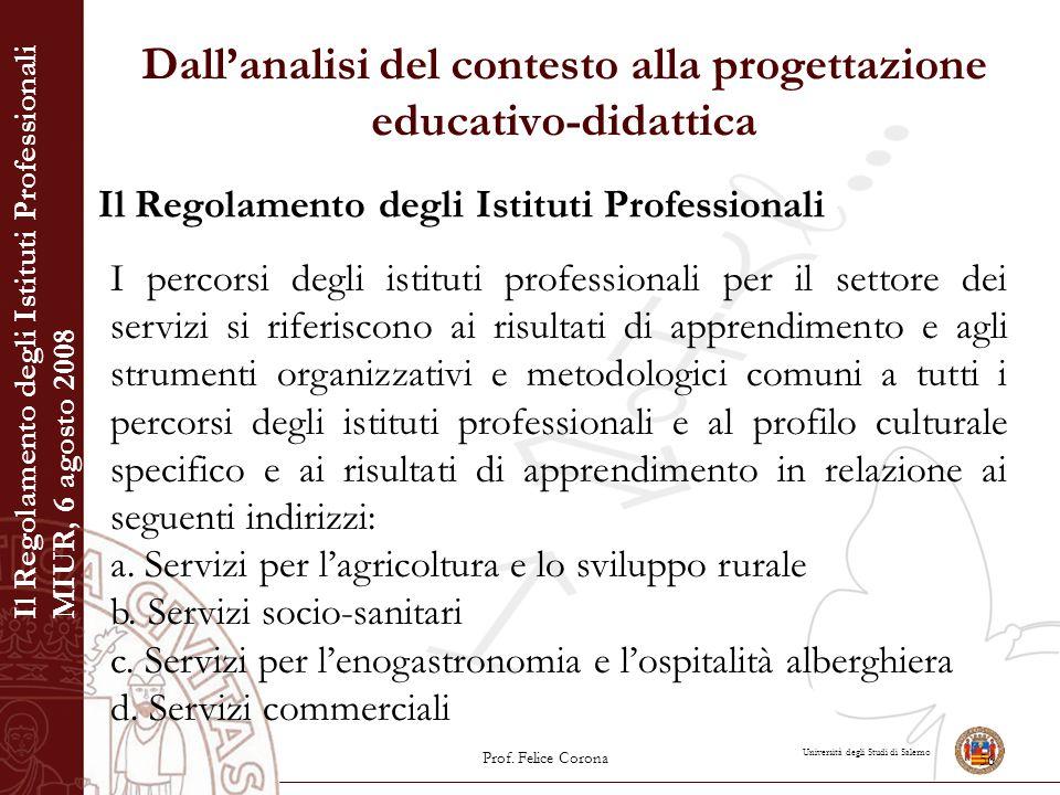 Università degli Studi di Salerno Dall'analisi del contesto alla progettazione educativo-didattica Il Regolamento degli Istituti Professionali 56 Prof