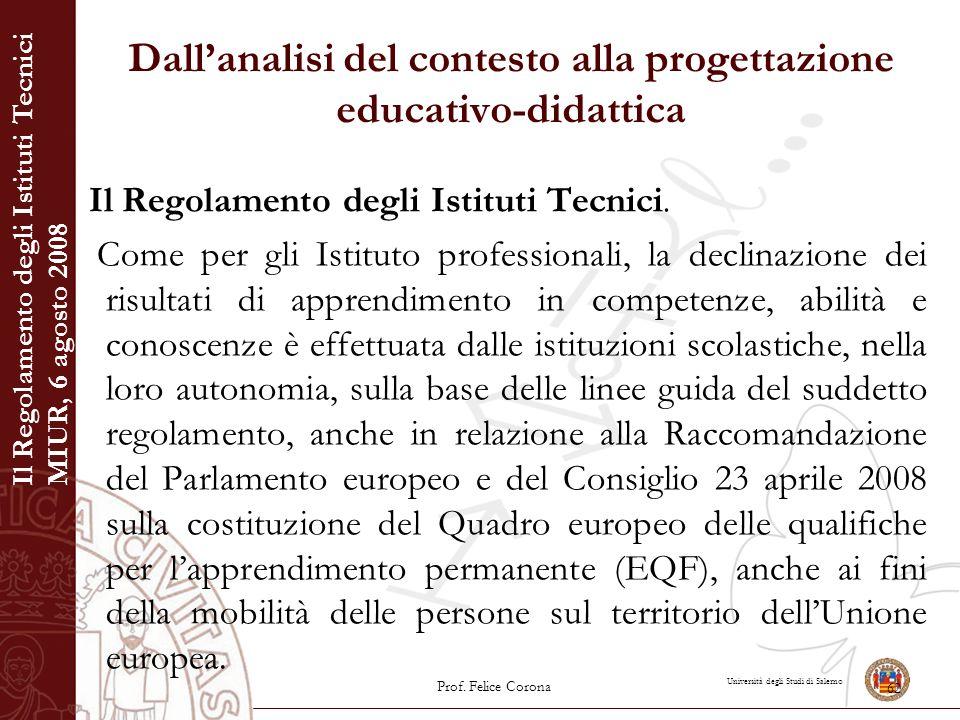 Università degli Studi di Salerno Dall'analisi del contesto alla progettazione educativo-didattica Il Regolamento degli Istituti Tecnici. Come per gli