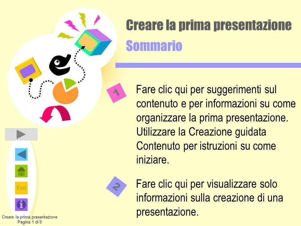 Esci Creare la prima presentazione Sommario Fare clic qui per suggerimenti sul contenuto e per informazioni su come organizzare la prima presentazione