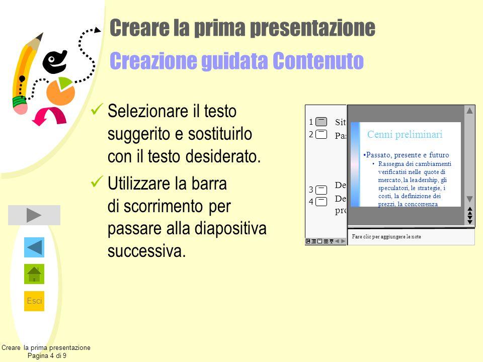 Esci Creare la prima presentazione Creazione guidata Contenuto Selezionare il testo suggerito e sostituirlo con il testo desiderato. Utilizzare la bar