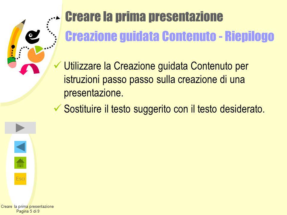 Esci Creare la prima presentazione Creazione guidata Contenuto - Riepilogo Utilizzare la Creazione guidata Contenuto per istruzioni passo passo sulla creazione di una presentazione.