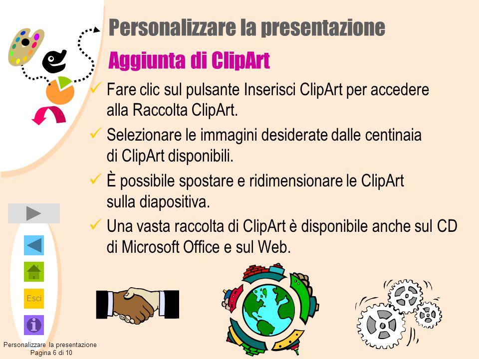 Esci Personalizzare la presentazione Aggiunta di ClipArt Fare clic sul pulsante Inserisci ClipArt per accedere alla Raccolta ClipArt. Selezionare le i