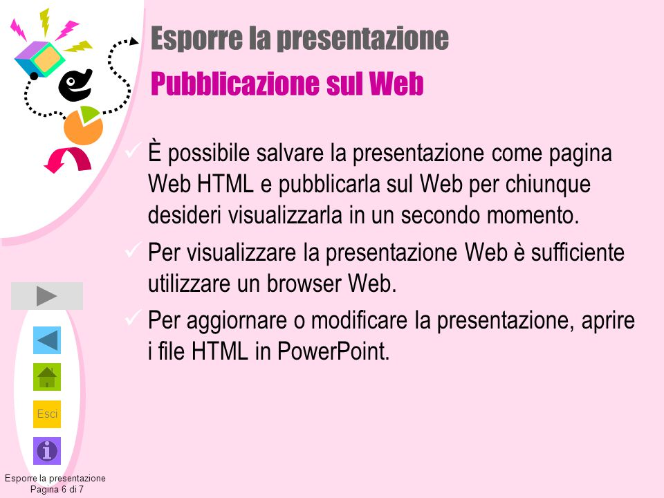 Esci Esporre la presentazione Pubblicazione sul Web È possibile salvare la presentazione come pagina Web HTML e pubblicarla sul Web per chiunque desid