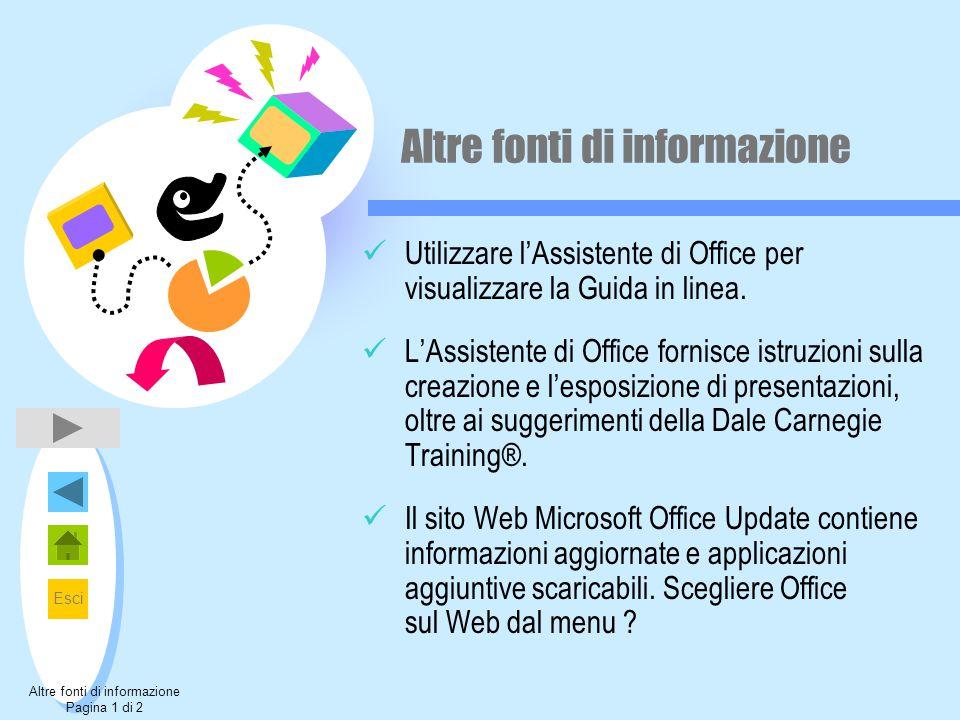 Esci Altre fonti di informazione Utilizzare l'Assistente di Office per visualizzare la Guida in linea.