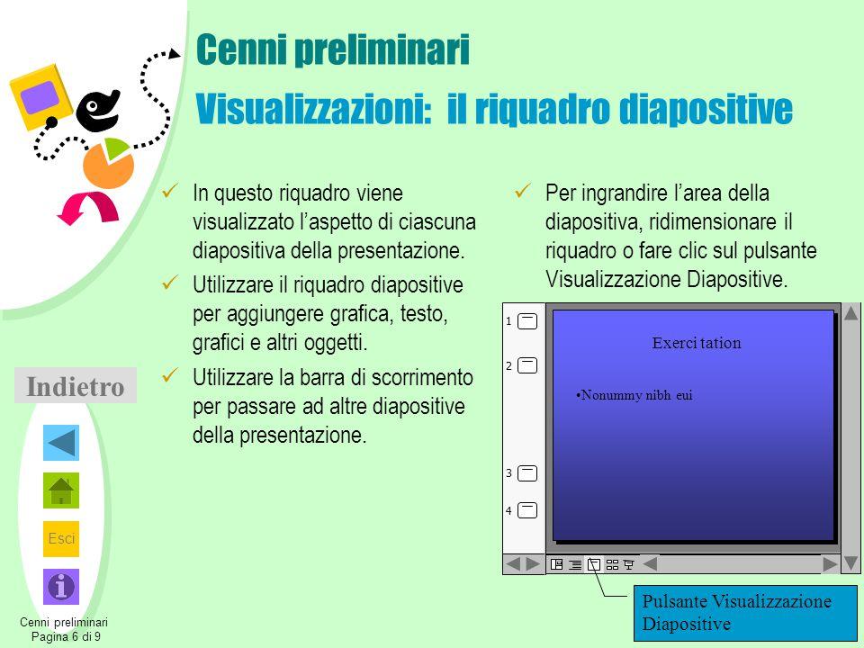 Esci Cenni preliminari Visualizzazioni: il riquadro diapositive In questo riquadro viene visualizzato l'aspetto di ciascuna diapositiva della presenta