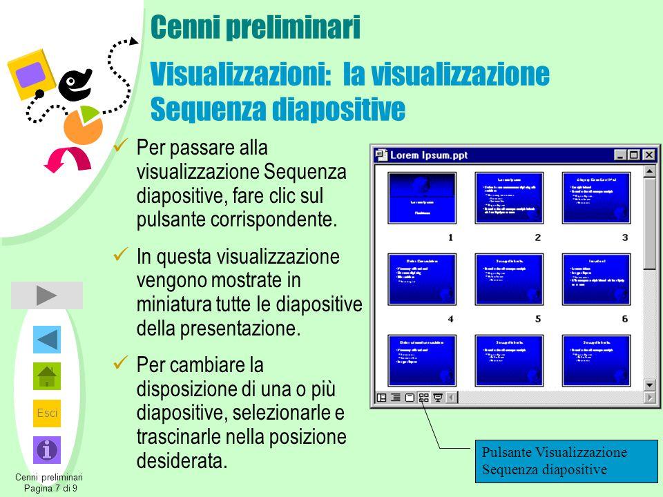 Esci Cenni preliminari Visualizzazioni: la visualizzazione Sequenza diapositive Per passare alla visualizzazione Sequenza diapositive, fare clic sul p