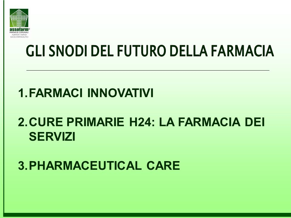 1.FARMACI INNOVATIVI 2.CURE PRIMARIE H24: LA FARMACIA DEI SERVIZI 3.PHARMACEUTICAL CARE