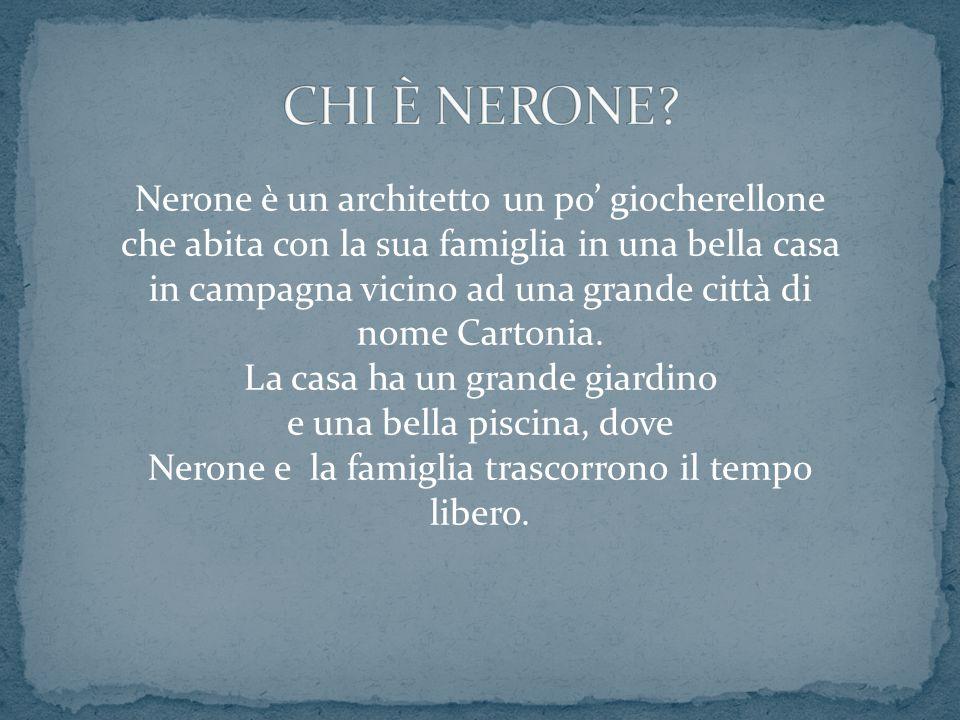 Nerone è un architetto un po' giocherellone che abita con la sua famiglia in una bella casa in campagna vicino ad una grande città di nome Cartonia. L