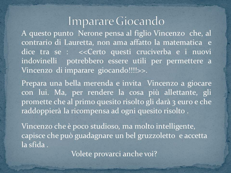 A questo punto Nerone pensa al figlio Vincenzo che, al contrario di Lauretta, non ama affatto la matematica e dice tra se : >. Prepara una bella meren