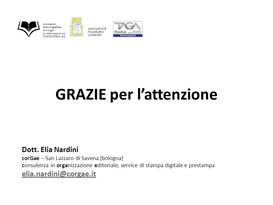 GRAZIE per l'attenzione associazione delle arti grafiche di bologna in collaborazione con UNINDUSTRIA BO ASSOCIAZIONE POLIGRAFICI MODENESI Dott.