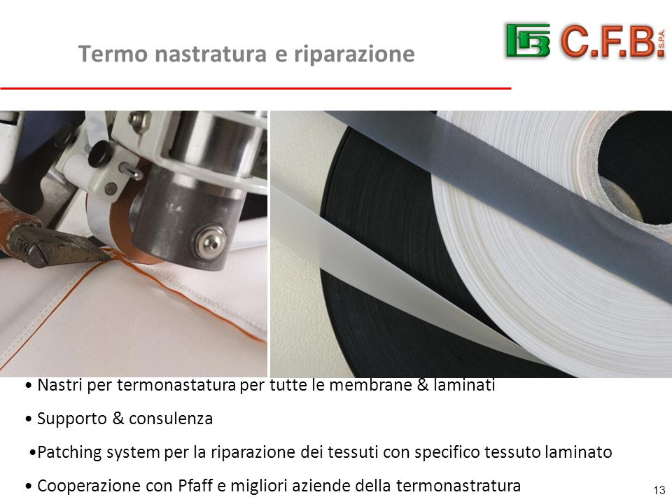 Termo nastratura e riparazione 13 Nastri per termonastatura per tutte le membrane & laminati Supporto & consulenza Patching system per la riparazione dei tessuti con specifico tessuto laminato Cooperazione con Pfaff e migliori aziende della termonastratura