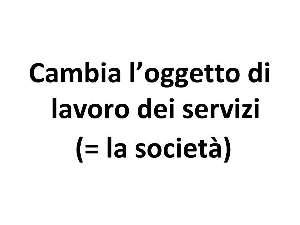 Cambia l'oggetto di lavoro dei servizi (= la società)