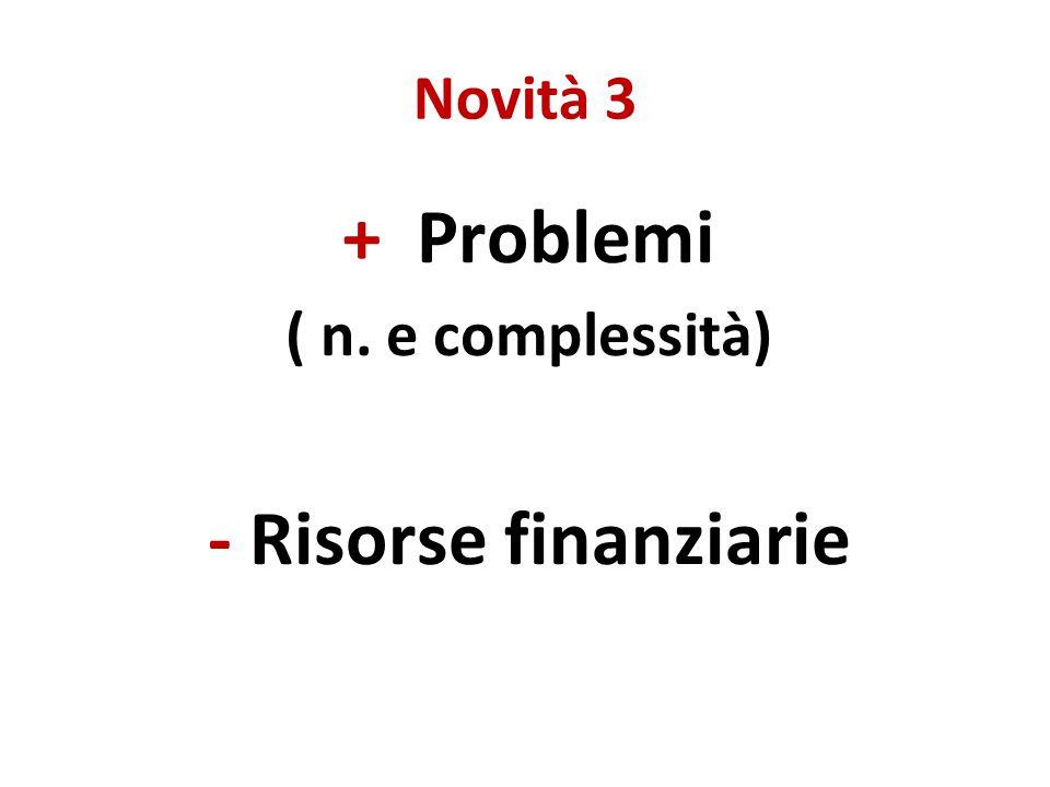 Novità 3 + Problemi ( n. e complessità) - Risorse finanziarie
