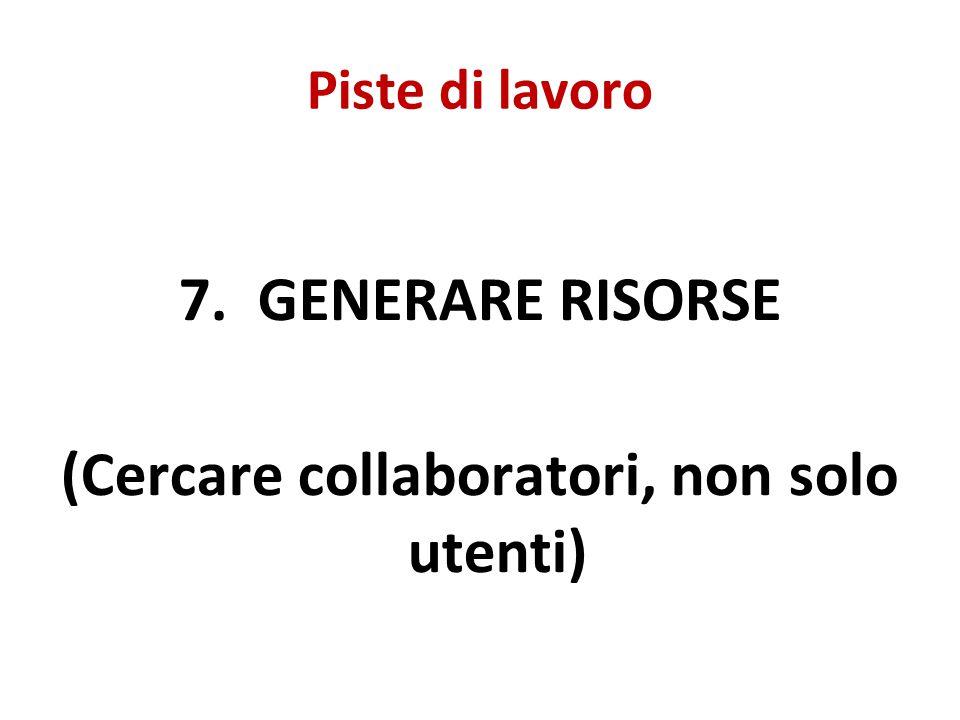 Piste di lavoro 7. GENERARE RISORSE (Cercare collaboratori, non solo utenti)
