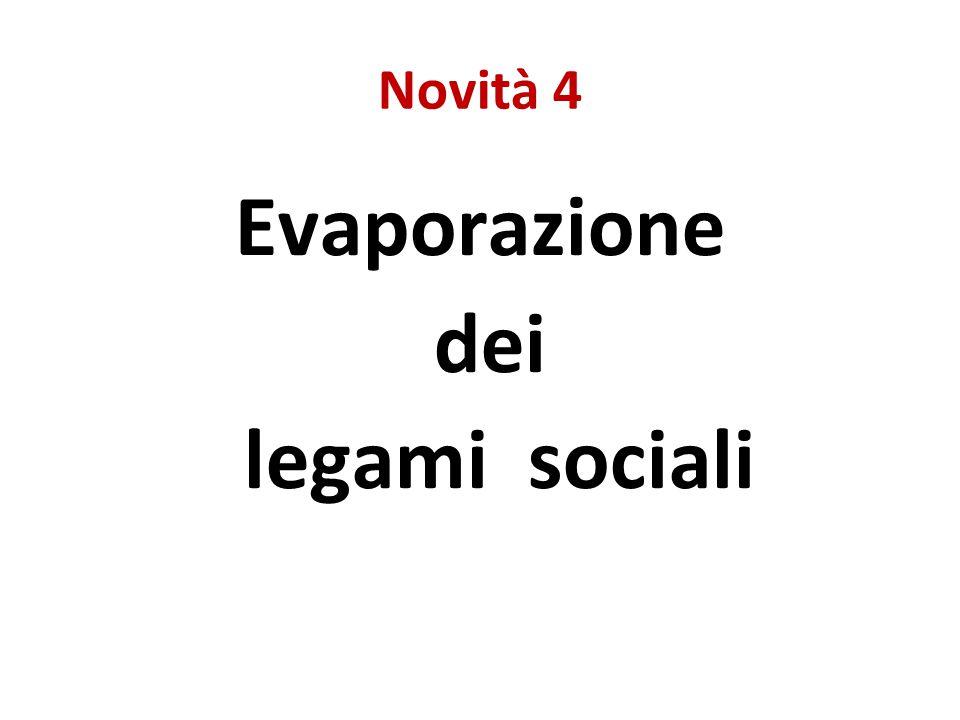 Novità 4 Evaporazione dei legami sociali