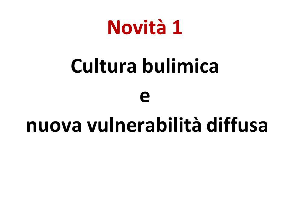 Novità 1 Cultura bulimica e nuova vulnerabilità diffusa