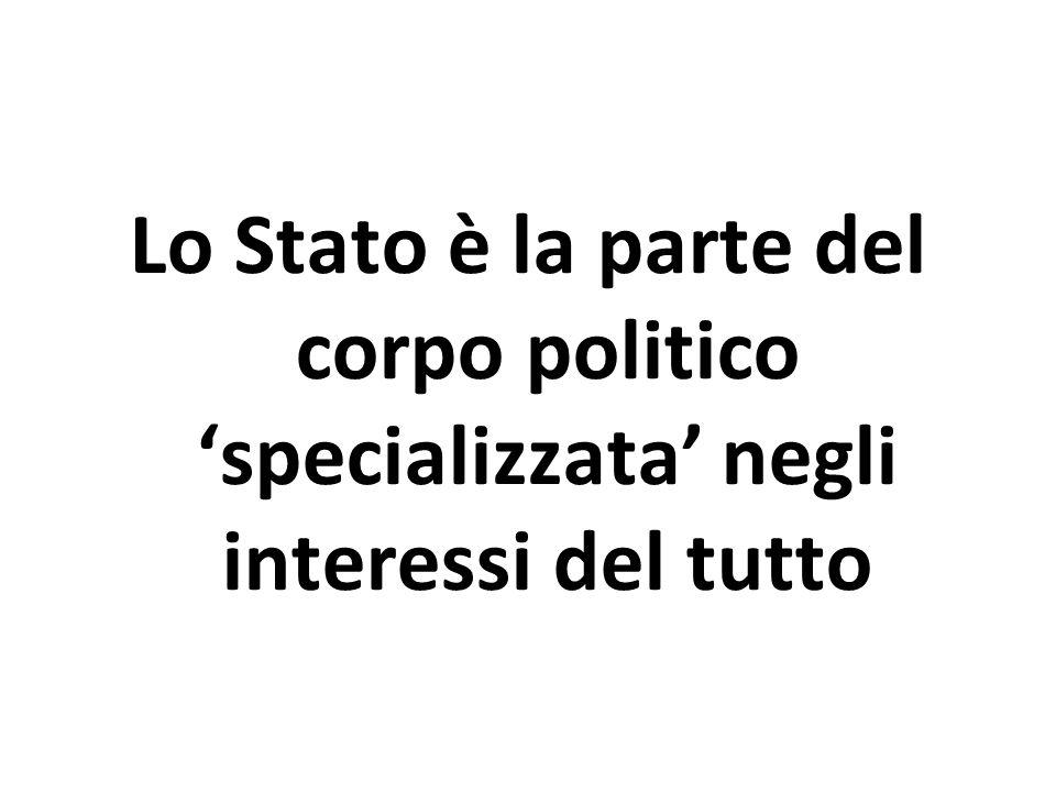 Lo Stato è la parte del corpo politico 'specializzata' negli interessi del tutto