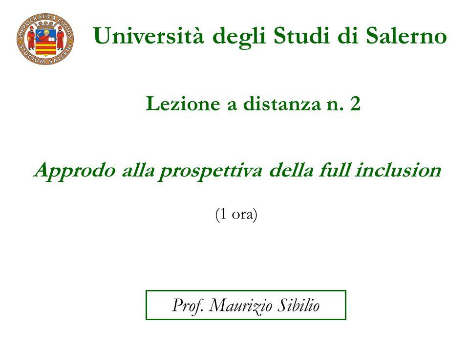 Università degli Studi di Salerno Lezione a distanza n. 2 Prof. Maurizio Sibilio Approdo alla prospettiva della full inclusion (1 ora)