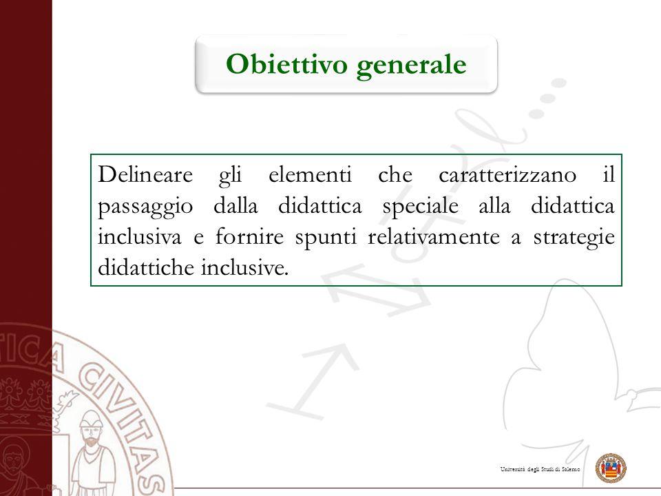 Università degli Studi di Salerno Obiettivo generale Delineare gli elementi che caratterizzano il passaggio dalla didattica speciale alla didattica in