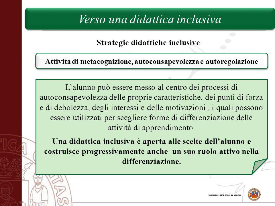Università degli Studi di Salerno Verso una didattica inclusiva Strategie didattiche inclusive Attività di metacognizione, autoconsapevolezza e autore
