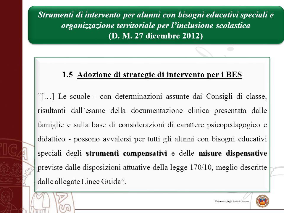 """Università degli Studi di Salerno 1.5 Adozione di strategie di intervento per i BES strumenti compensativi misure dispensative """"[…] Le scuole - con de"""