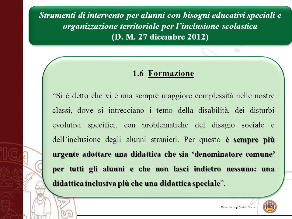 Università degli Studi di Salerno 1.6 Formazione è sempre più urgente adottare una didattica che sia 'denominatore comune' per tutti gli alunni e che