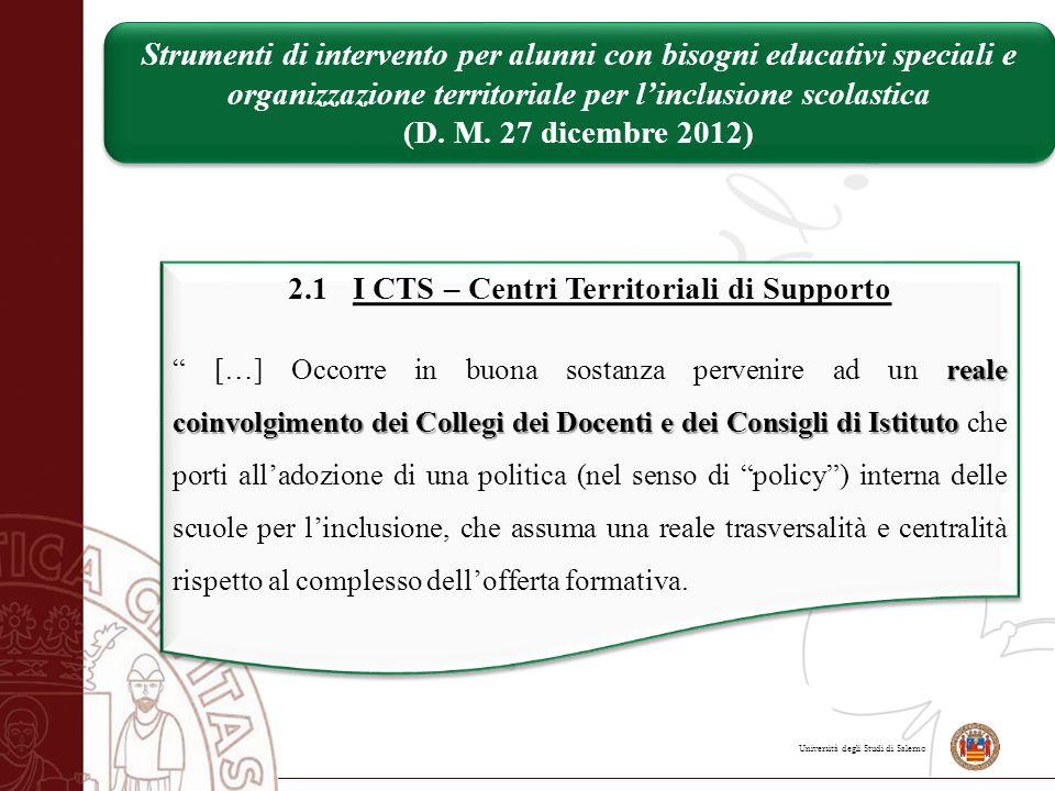 Università degli Studi di Salerno 2.1 I CTS – Centri Territoriali di Supporto reale coinvolgimento dei Collegi dei Docenti e dei Consigli di Istituto