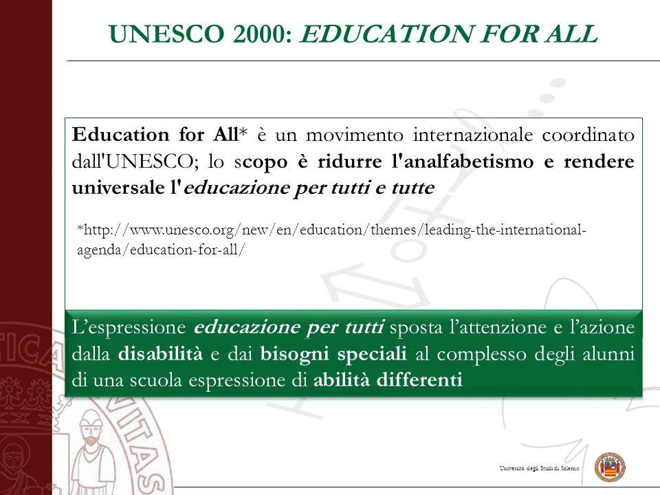 Università degli Studi di Salerno UNESCO 2000: EDUCATION FOR ALL L'espressione educazione per tutti sposta l'attenzione e l'azione dalla disabilità e
