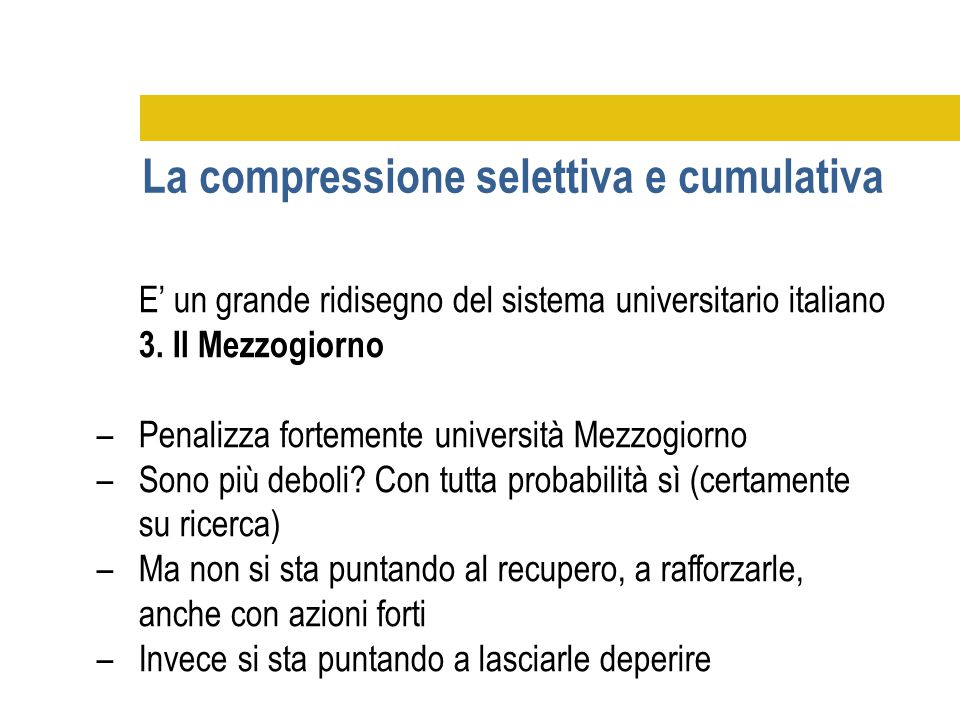 E' un grande ridisegno del sistema universitario italiano 3. Il Mezzogiorno –Penalizza fortemente università Mezzogiorno –Sono più deboli? Con tutta p