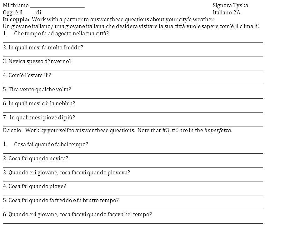 Mi chiamo _________________________Signora Tyska Oggi è il _____ di ______________________Italiano 2A In coppia: Work with a partner to answer these q