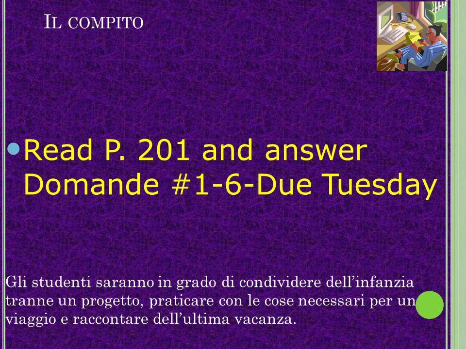I L COMPITO Read P. 201 and answer Domande #1-6-Due Tuesday Gli studenti saranno in grado di condividere dell'infanzia tranne un progetto, praticare c