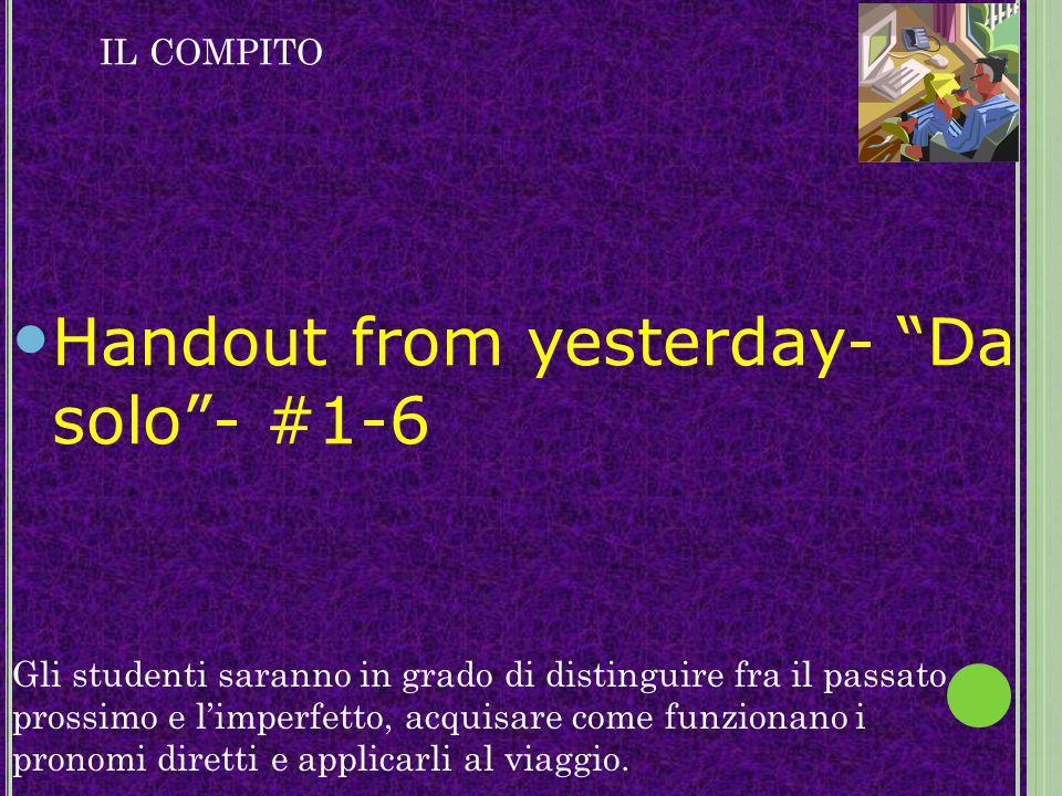 """IL COMPITO Handout from yesterday- """"Da solo""""- #1-6 Gli studenti saranno in grado di distinguire fra il passato prossimo e l'imperfetto, acquisare come"""