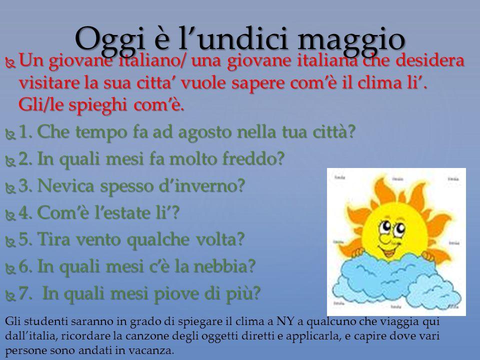 Un giovane italiano/ una giovane italiana che desidera visitare la sua citta' vuole sapere com'è il clima li'. Gli/le spieghi com'è.  1. Che tempo