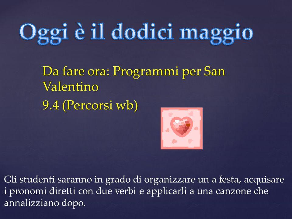 Da fare ora: Programmi per San Valentino 9.4 (Percorsi wb) Gli studenti saranno in grado di organizzare un a festa, acquisare i pronomi diretti con du