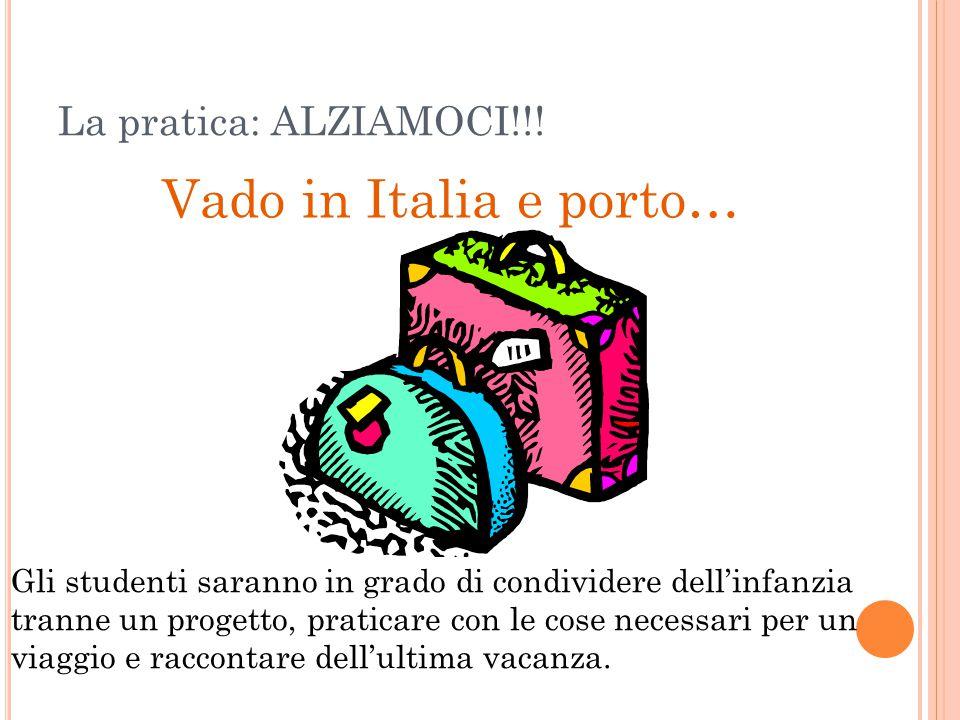 La pratica: ALZIAMOCI!!! Vado in Italia e porto… Gli studenti saranno in grado di condividere dell'infanzia tranne un progetto, praticare con le cose