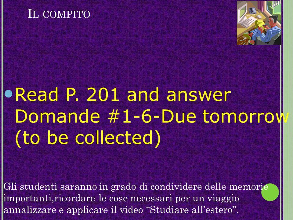 IL COMPITO Handout from yesterday- Da solo - #1-6 Gli studenti saranno in grado di distinguire fra il passato prossimo e l'imperfetto, acquisare come funzionano i pronomi diretti e applicarli al viaggio.