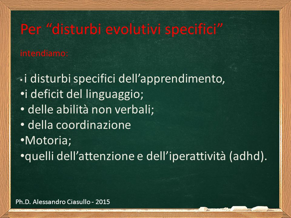 """Per """"disturbi evolutivi specifici"""" intendiamo: i disturbi specifici dell'apprendimento, i deficit del linguaggio; delle abilità non verbali; della coo"""