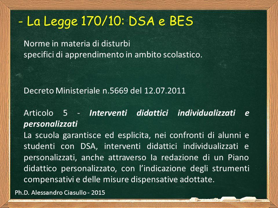 - La Legge 170/10: DSA e BES Norme in materia di disturbi specifici di apprendimento in ambito scolastico. Decreto Ministeriale n.5669 del 12.07.2011