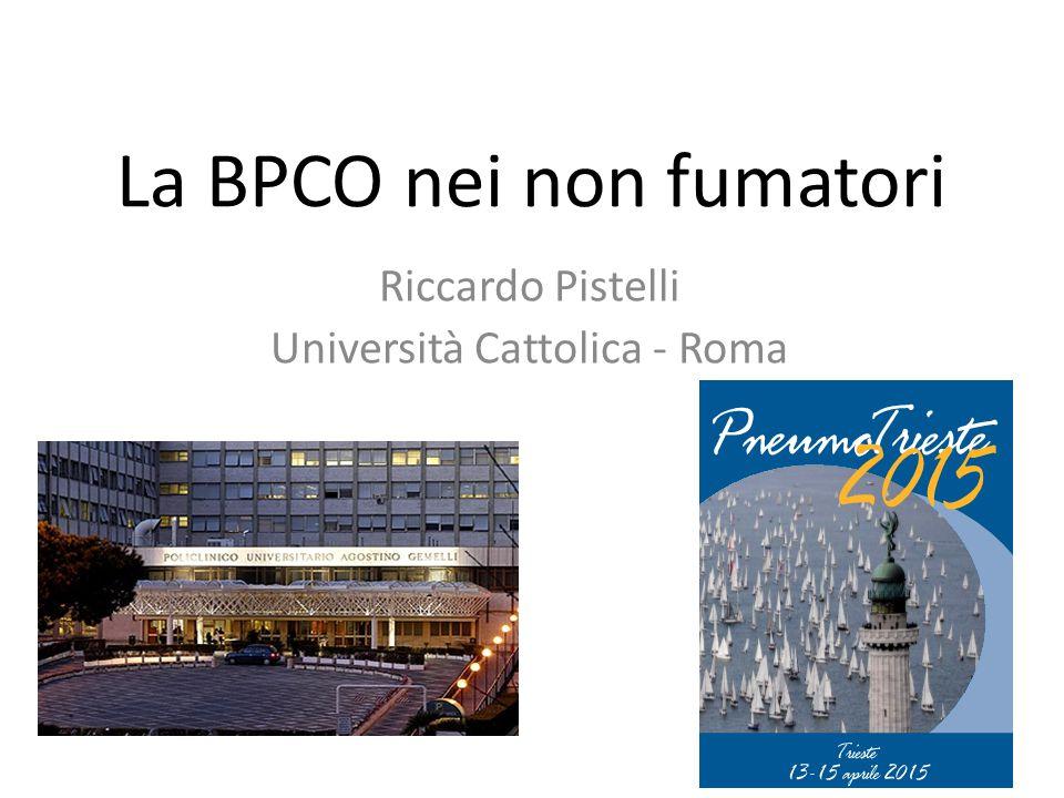 La BPCO nei non fumatori Riccardo Pistelli Università Cattolica - Roma