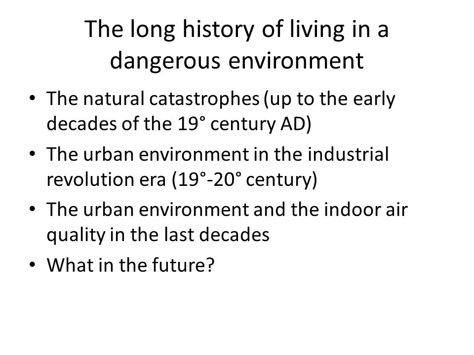 The long history of living in a dangerous environment The natural catastrophes (up to the early decades of the 19° century AD) The urban environment i