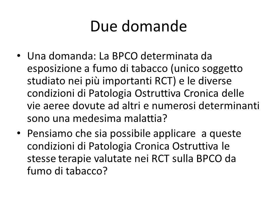 Due domande Una domanda: La BPCO determinata da esposizione a fumo di tabacco (unico soggetto studiato nei più importanti RCT) e le diverse condizioni