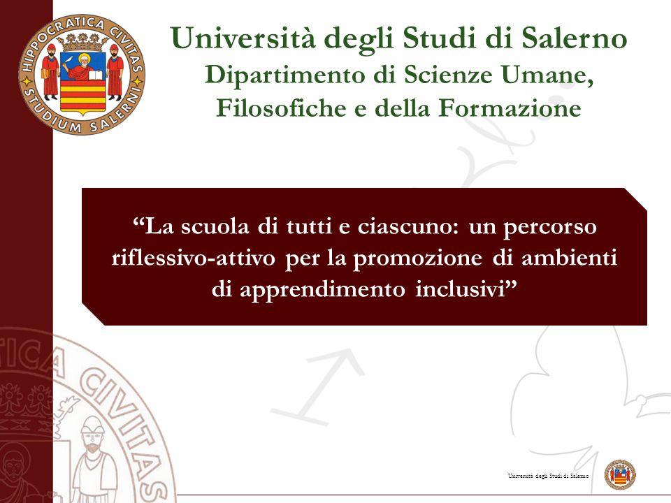 Università degli Studi di Salerno Dipartimento di Scienze Umane, Filosofiche e della Formazione La scuola di tutti e ciascuno: un percorso riflessivo-attivo per la promozione di ambienti di apprendimento inclusivi