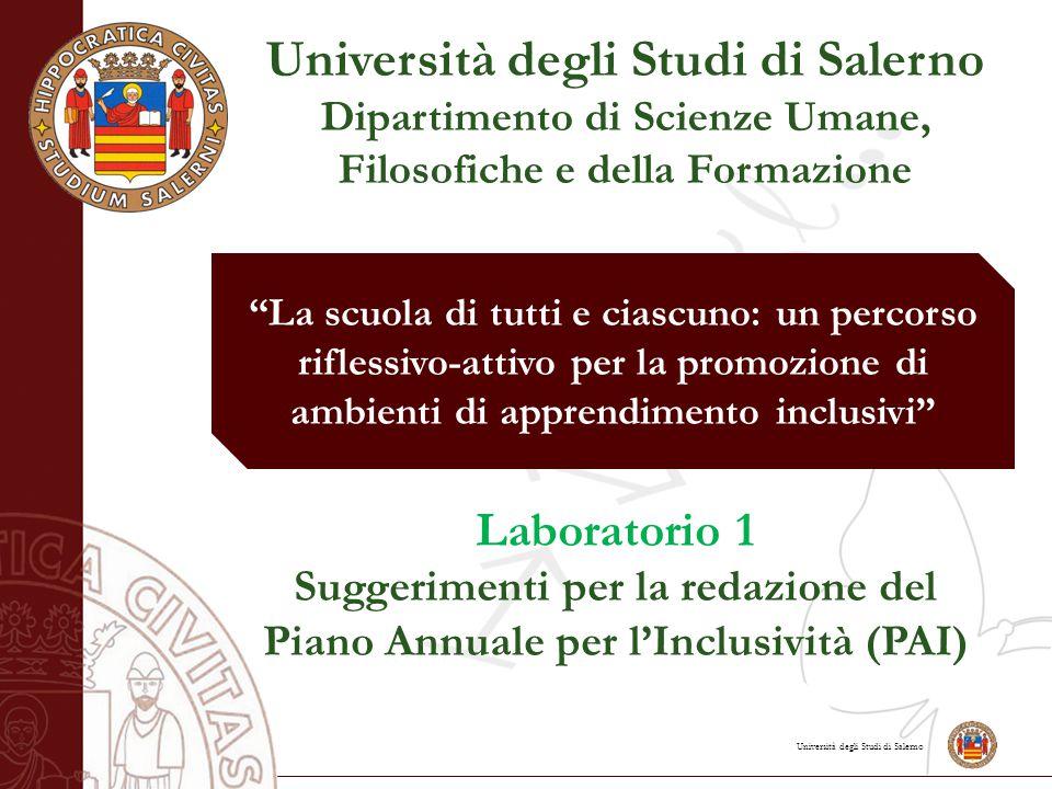 Università degli Studi di Salerno Dipartimento di Scienze Umane, Filosofiche e della Formazione Laboratorio 1 Suggerimenti per la redazione del Piano Annuale per l'Inclusività (PAI) La scuola di tutti e ciascuno: un percorso riflessivo-attivo per la promozione di ambienti di apprendimento inclusivi