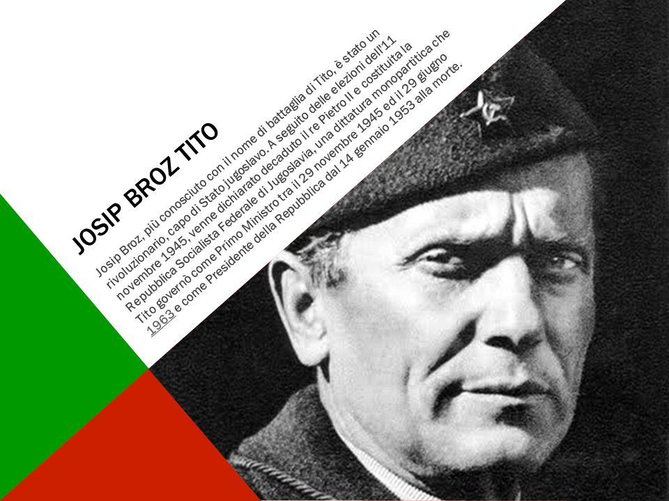 JOSIP BROZ TITO Josip Broz, più conosciuto con il nome di battaglia di Tito, è stato un rivoluzionario, capo di Stato jugoslavo. A seguito delle elezi