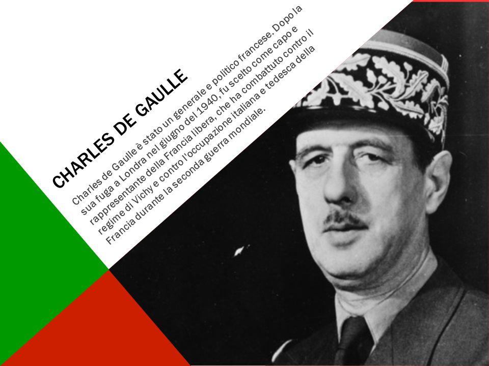 CHARLES DE GAULLE Charles de Gaulle è stato un generale e politico francese. Dopo la sua fuga a Londra nel giugno del 1940, fu scelto come capo e rapp