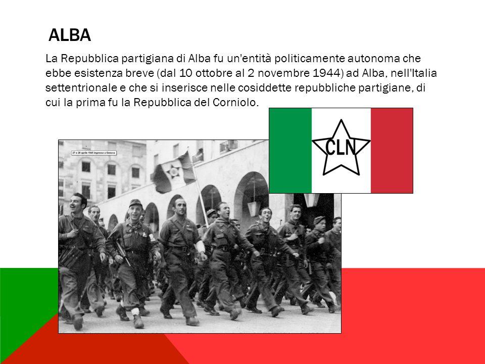 ALBA La Repubblica partigiana di Alba fu un'entità politicamente autonoma che ebbe esistenza breve (dal 10 ottobre al 2 novembre 1944) ad Alba, nell'I